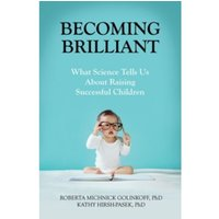 Becoming Brilliant: What Science Tells Us About Raising Successful Children by Roberta Michnick Golinkoff, Kathryn...