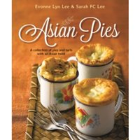 Asian Pies : A Collection of Pies and Tarts with an Asian Twist