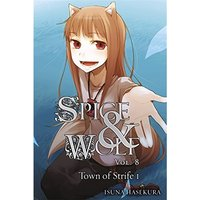 Spice and Wolf, Vol. 8: The Town of Strife I (Light Novel)