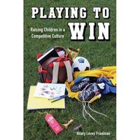 Playing to Win : Raising Children in a Competitive Culture