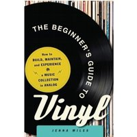 The Beginner's Guide to Vinyl : How to Build, Maintain, and Experience a Music Collection in Analog