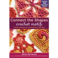 Connect the Shapes Crochet Motifs: Creative Techniques for Joining Motifs of All Shapes by Edie Eckman (Hardback, 2012)