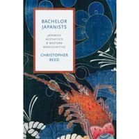 Bachelor Japanists : Japanese Aesthetics and Western Masculinities