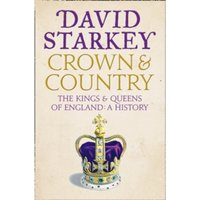 Crown and Country : A History of England Through the Monarchy