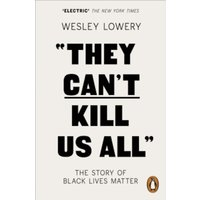They Can't Kill Us All : The Story of Black Lives Matter