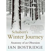 Schubert's Winter Journey : Anatomy of an Obsession