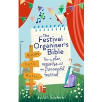 The Festival Organiser's Bible : How to plan, organise and run a successful festival