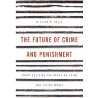 The Future of Crime and Punishment : Smart Policies for Reducing Crime and Saving Money