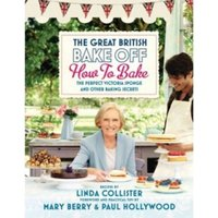 Great British Bake Off: How to Bake: The Perfect Victoria Sponge and Other Baking Secrets by Love Productions (Hardback,...