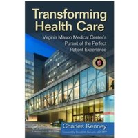 Transforming Healthcare: Virginia Mason Medical Center's Pursuit of the Perfect Patient Experience by Virginia Mason Clinic,...