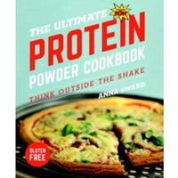 The Ultimate Protein Powder Cookbook - Think Outside the Shake 2e