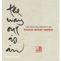 Way Out Is In : The Zen Calligraphy of Thich Nhat Hanh