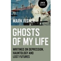 Ghosts of My Life : Writings on Depression, Hauntology and Lost Futures