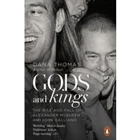 Gods and Kings : The Rise and Fall of Alexander McQueen and John Galliano
