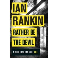 Rather Be the Devil : The brand new Rebus No.1 bestseller