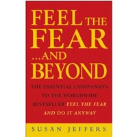 Feel The Fear & Beyond : Dynamic Techniques for Doing it Anyway