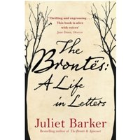 The Brontes: A Life in Letters by Juliet Barker (Hardback, 2016)
