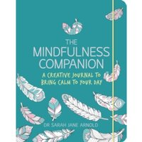 The Mindfulness Companion : A Creative Journal to Bring Calm to Your Day