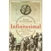 Infinitesimal : How a Dangerous Mathematical Theory Shaped the Modern World