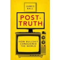 Post-Truth : How Bullshit Conquered the World