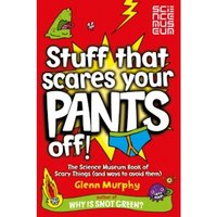 Stuff That Scares Your Pants Off! : The Science Museum Book of Scary Things (and ways to avoid them)