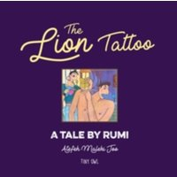 The Lion Tattoo : A Tale by Rumi