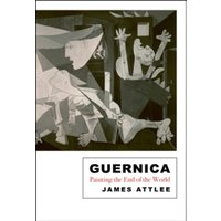 Guernica : Painting the End of the World