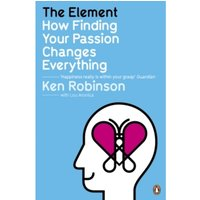 The Element: How Finding Your Passion Changes Everything by Ken Robinson, Lou Aronica (Paperback, 2009)