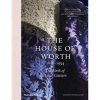 The House of Worth, 1858-1954 : The Birth of Haute Couture