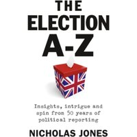 Election A-Z : Insights, Intrigue and Spin from 50 Years of Political Reporting