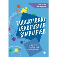 Educational Leadership Simplified : A guide for existing and aspiring leaders