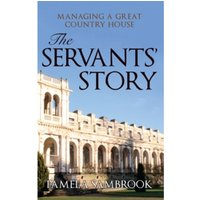 The Servants' Story : Managing a Great Country House