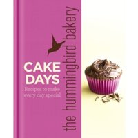 The Hummingbird Bakery Cake Days : Recipes to Make Every Day Special