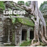 Lost Cities : Beauty in Desolation