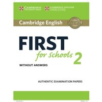 Cambridge English First for Schools 2 Student's Book without answers : Authentic Examination Papers