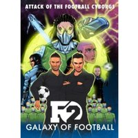 F2: Galaxy of Football : Attack of the Football Cyborgs (THE FOOTBALL BOOK OF THE YEAR!)