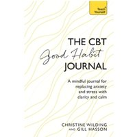 CBT Good Habit Journal : A mindful journal for replacing anxiety and stress with clarity and calm