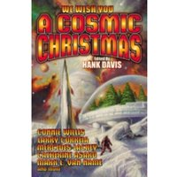 A Cosmic Christmas by George O. Smith, Mercedes Lackey, Mark L. Van Name, Connie Willis, Catherine Asaro, Larry Correia...