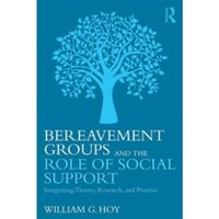 Bereavement Groups and the Role of Social Support : Integrating Theory, Research, and Practice