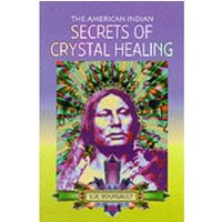The American Indian Secrets of Crystal Healing by Blue Eagle, Luc Bourgault (Paperback, 1996)