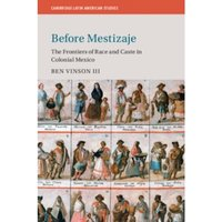 Before Mestizaje : The Frontiers of Race and Caste in Colonial Mexico : 105