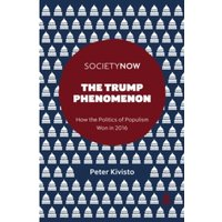 The Trump Phenomenon : How the Politics of Populism Won in 2016