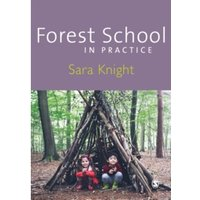 Forest School in Practice : For All Ages