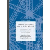 Taking Offence on Social Media : Conviviality and Communication on Facebook