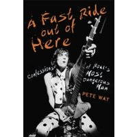 A Fast Ride Out of Here : Confessions of Rock's Most Dangerous Man