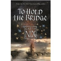 To Hold the Bridge : Tales from the Old Kingdom and Beyond