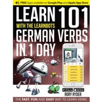 Learn 101 German Verbs in 1 Day with the Learnbots : The Fast, Fun and Easy Way to Learn Verbs