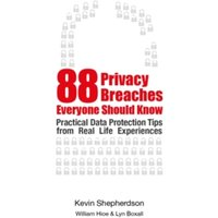 88 Privacy Breaches to Beware of : Practical Data Protection Tips from Real-Life Experiences