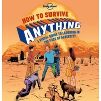How to Survive Anything: A Visual Guide to Laughing in the Face of Adversity by Lonely Planet (Hardback, 2015)