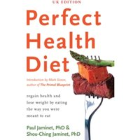 Perfect Health Diet : regain health and lose weight by eating the way you were meant to eat